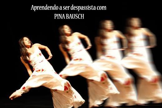 aprendendo a ser despassista com Pina Bausch | Vitoria | Gabriela Canale